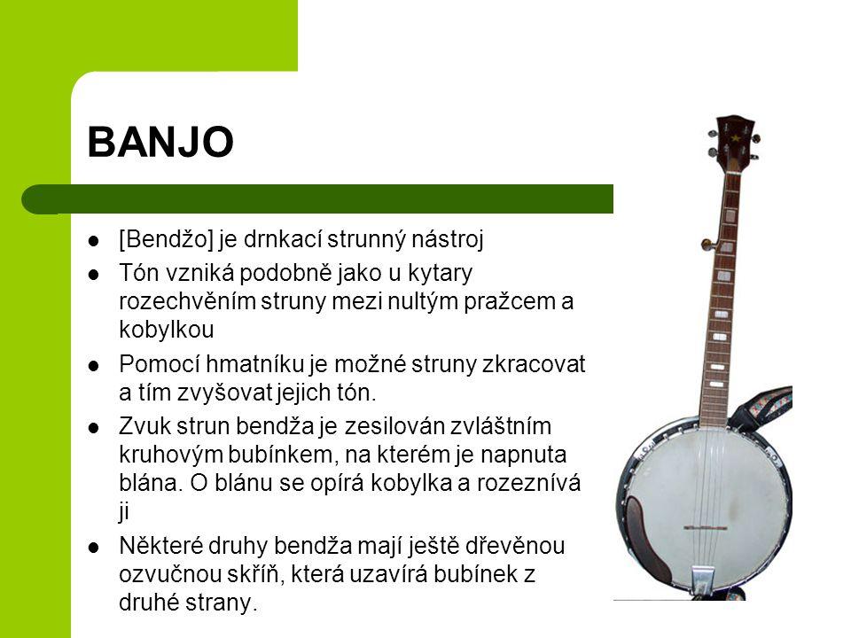 BANJO [Bendžo] je drnkací strunný nástroj